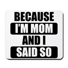 Because Im Mom And I Said So Mousepad