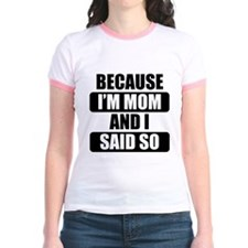 Because Im Mom And I Said So T-Shirt