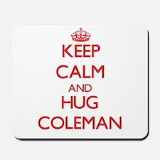Keep calm and Hug Coleman Mousepad