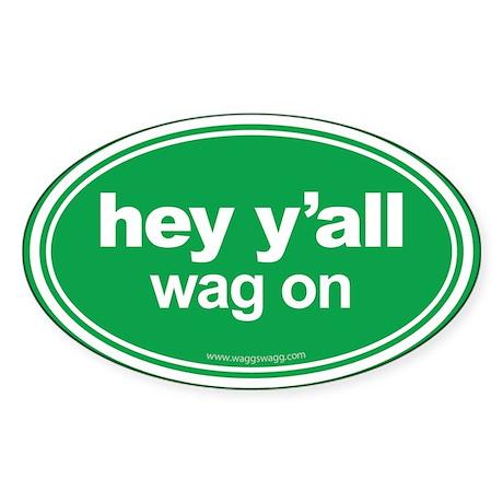 Hey Y'all Wag On Sticker (Oval)