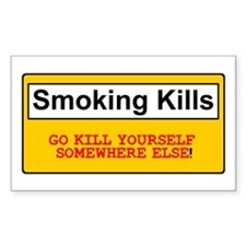 SMOKING KILLS - GO KILL YOURSELF SOMEWHERE ELSE! S