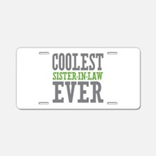 Coolest Sister-In-Law Ever Aluminum License Plate