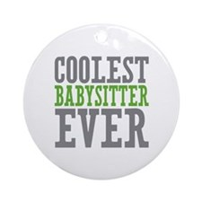 Coolest Babysitter Ever Ornament (Round)