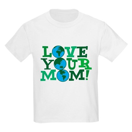 Love Your Mom T-Shirt