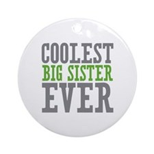 Coolest Big Sister Ever Ornament (Round)