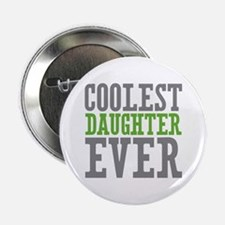 """Coolest Daughter Ever 2.25"""" Button"""