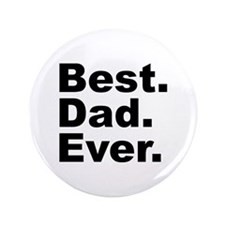 """Best Dad Ever 3.5"""" Button (100 pack)"""