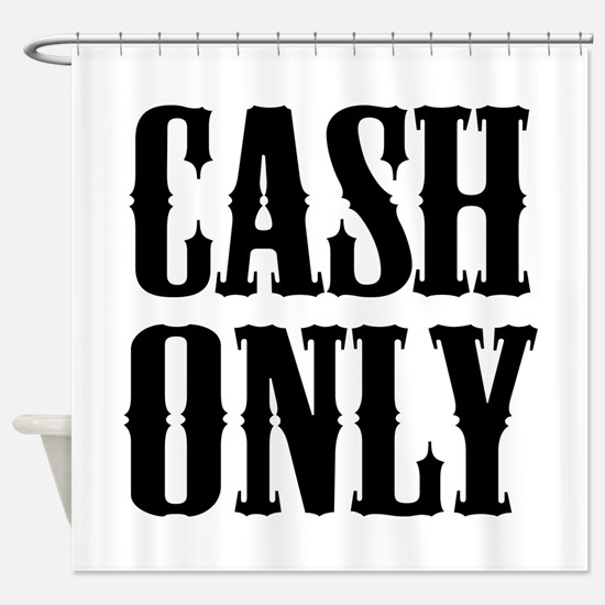 Cash Only Shower Curtain