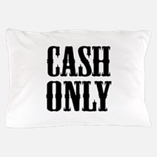 Cash Only Pillow Case