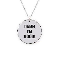 Damn I'm Good! Necklace