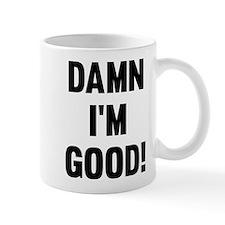 Damn I'm Good! Mug