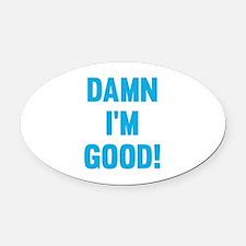 Damn I'm Good! Oval Car Magnet