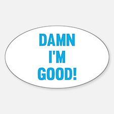 Damn I'm Good! Decal