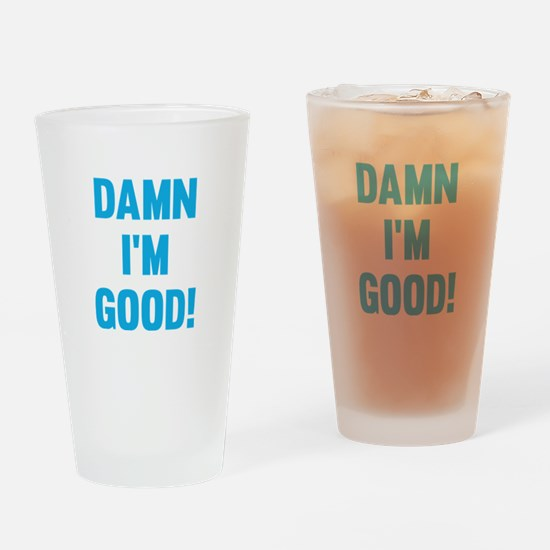 Damn I'm Good! Drinking Glass