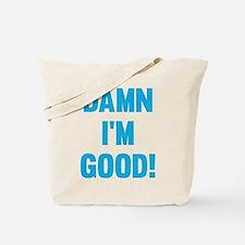 Damn I'm Good! Tote Bag