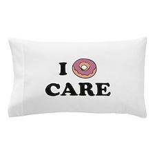 I Donut Care Pillow Case