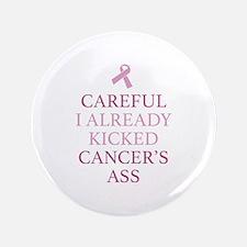 "Careful I Already Kicked Cancer's Ass 3.5"" Button"