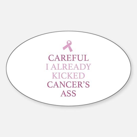 Careful I Already Kicked Cancer's Ass Decal