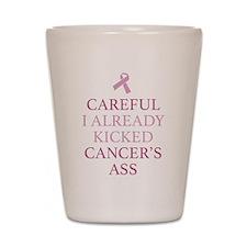 Careful I Already Kicked Cancer's Ass Shot Glass