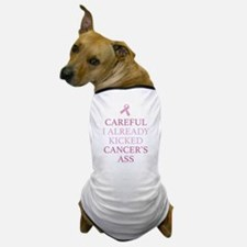 Careful I Already Kicked Cancer's Ass Dog T-Shirt