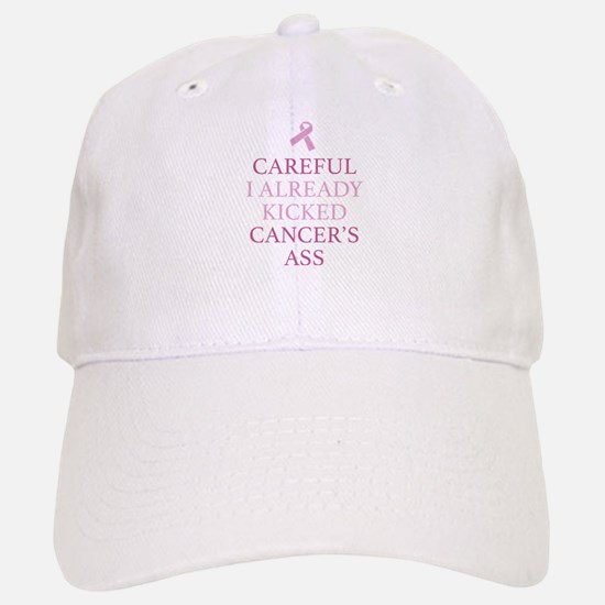 Careful I Already Kicked Cancer's Ass Baseball Baseball Cap