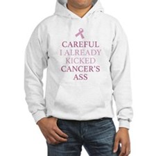 Careful I Already Kicked Cancer's Ass Hoodie