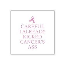 Careful I Already Kicked Cancer's Ass Square Stick