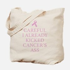 Careful I Already Kicked Cancer's Ass Tote Bag