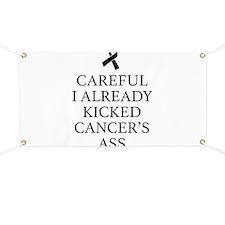 Careful I Already Kicked Cancer's Ass Banner