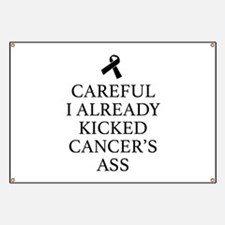 Careful I Already Kicked Cancer's Ass Banner