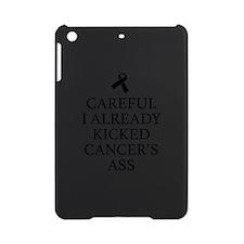Careful I Already Kicked Cancer's Ass iPad Mini Ca