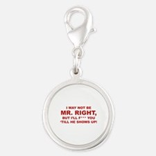 I May Not Be Mr. Right Silver Round Charm