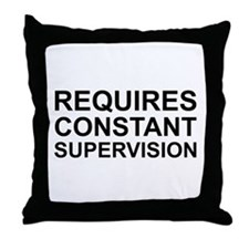 Requires Constant Supervision Throw Pillow