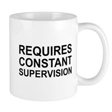 Requires Constant Supervision Mug