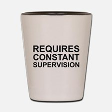 Requires Constant Supervision Shot Glass