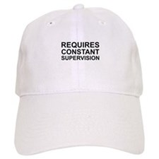 Requires Constant Supervision Baseball Cap