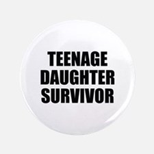 "Teenage Daughter Survivor 3.5"" Button"