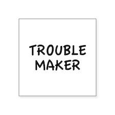 """Trouble Maker Square Sticker 3"""" x 3"""""""