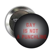 """Gay is not a punchline 2.25"""" Button"""