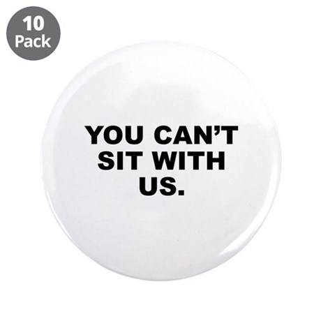 """You Can't Sit With Us 3.5"""" Button (10 pack)"""