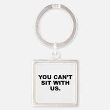 You Can't Sit With Us Square Keychain