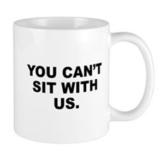 You Can't Sit With Us Small Mug