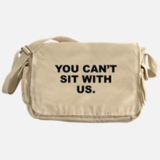 You Can't Sit With Us Messenger Bag