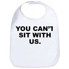 You Can't Sit With Us Bib
