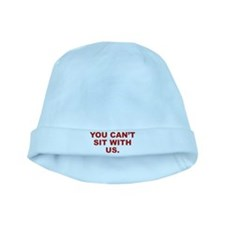 You Can't Sit With Us baby hat