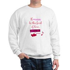 If Music be the food of love Sweatshirt