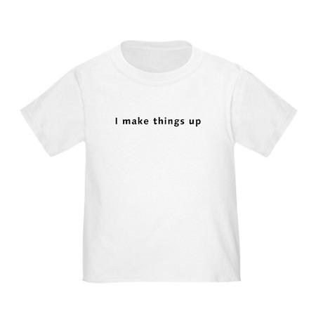 I make things up Toddler T-Shirt