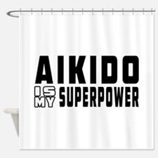Aikido Is My Superpower Shower Curtain