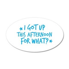 I got up this AFTERNOON for what? Wall Decal Stick