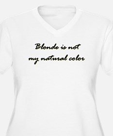Blonde is NOT my natural colo T-Shirt